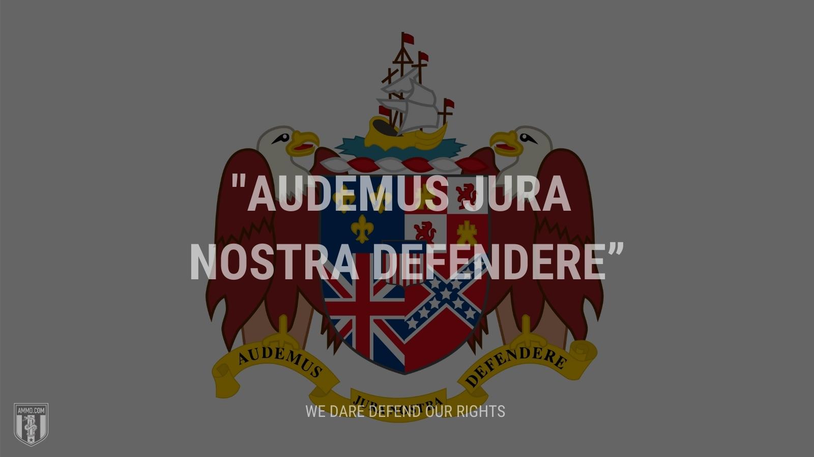 """Audemus jura nostra defendere"" - We dare defend our rights"