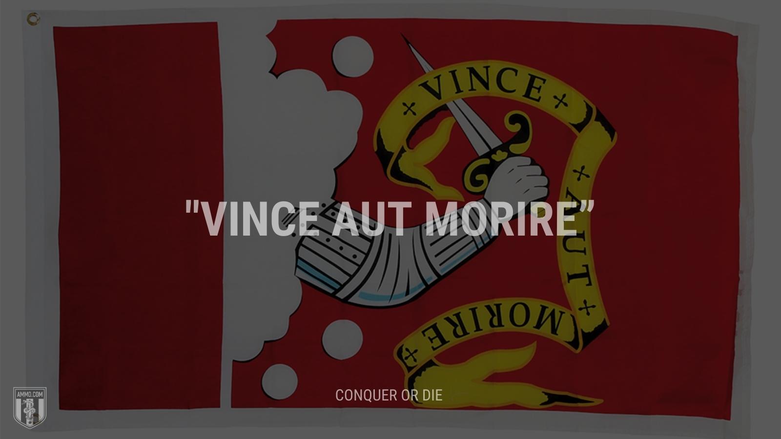 """""""Vince aut morire"""" - Conquer or die"""