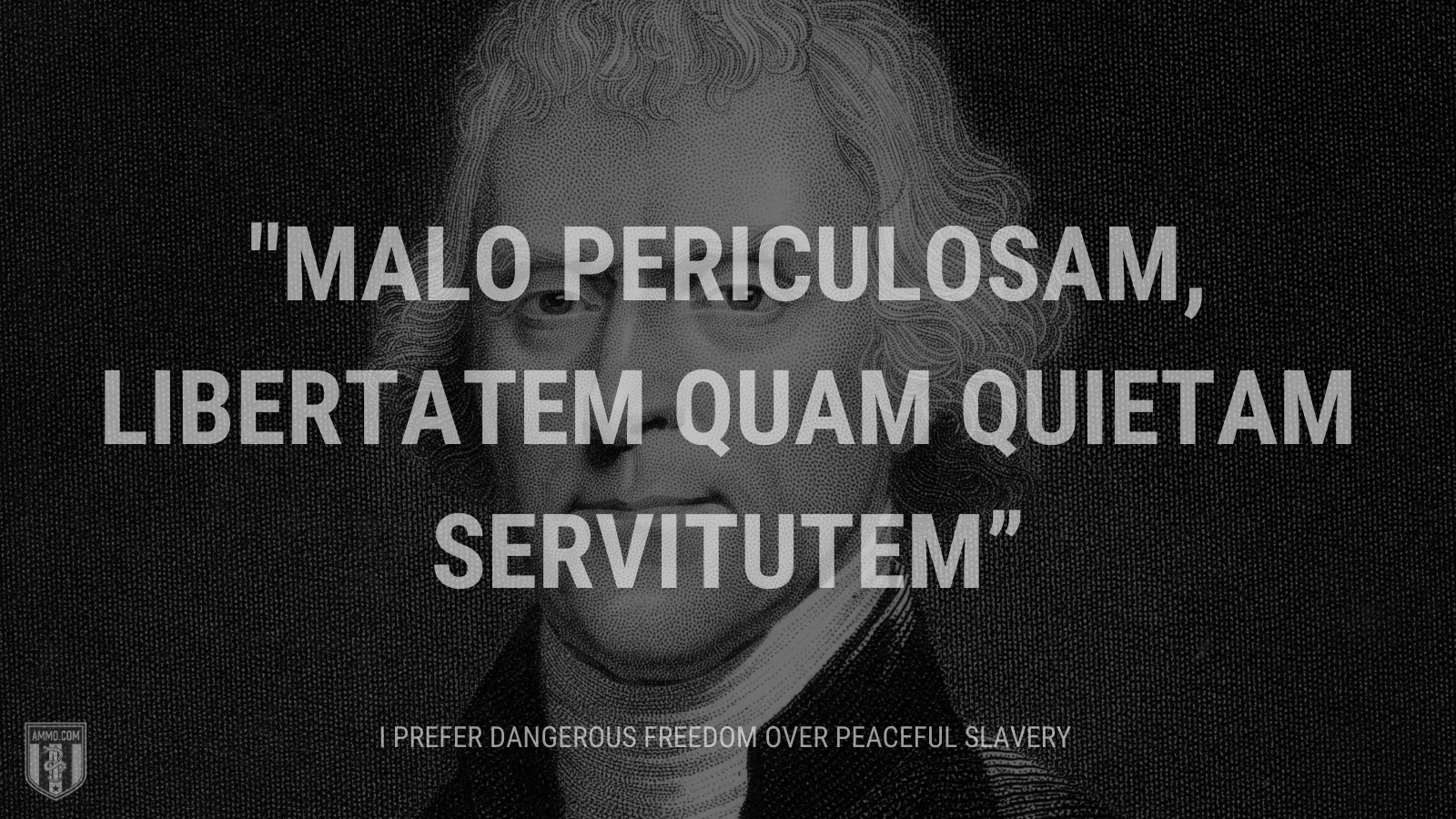 """""""Malo periculosam, libertatem quam quietam servitutem"""" - I prefer dangerous freedom over peaceful slavery"""