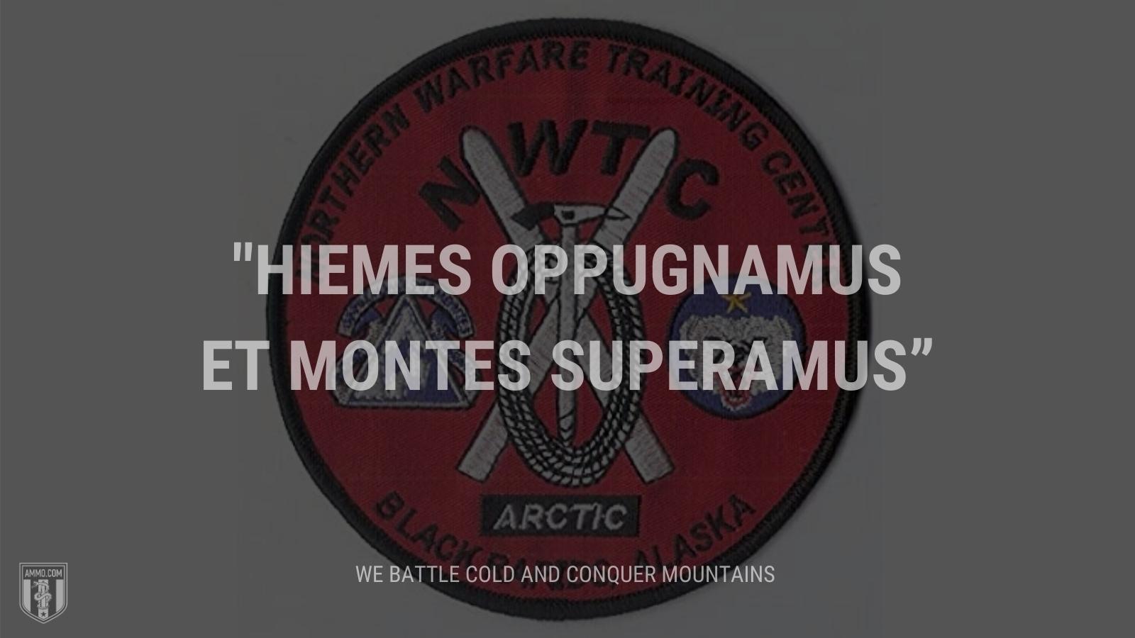 """""""Hiemes oppugnamus et montes superamus"""" - We battle cold and conquer mountains"""