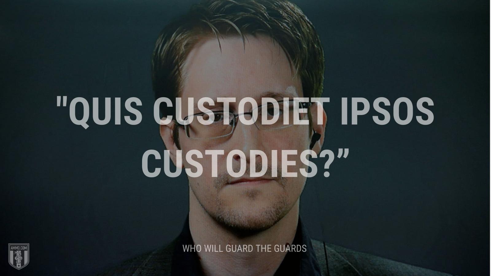 """Quis custodiet ipsos custodies?"" - Who will guard the guards"