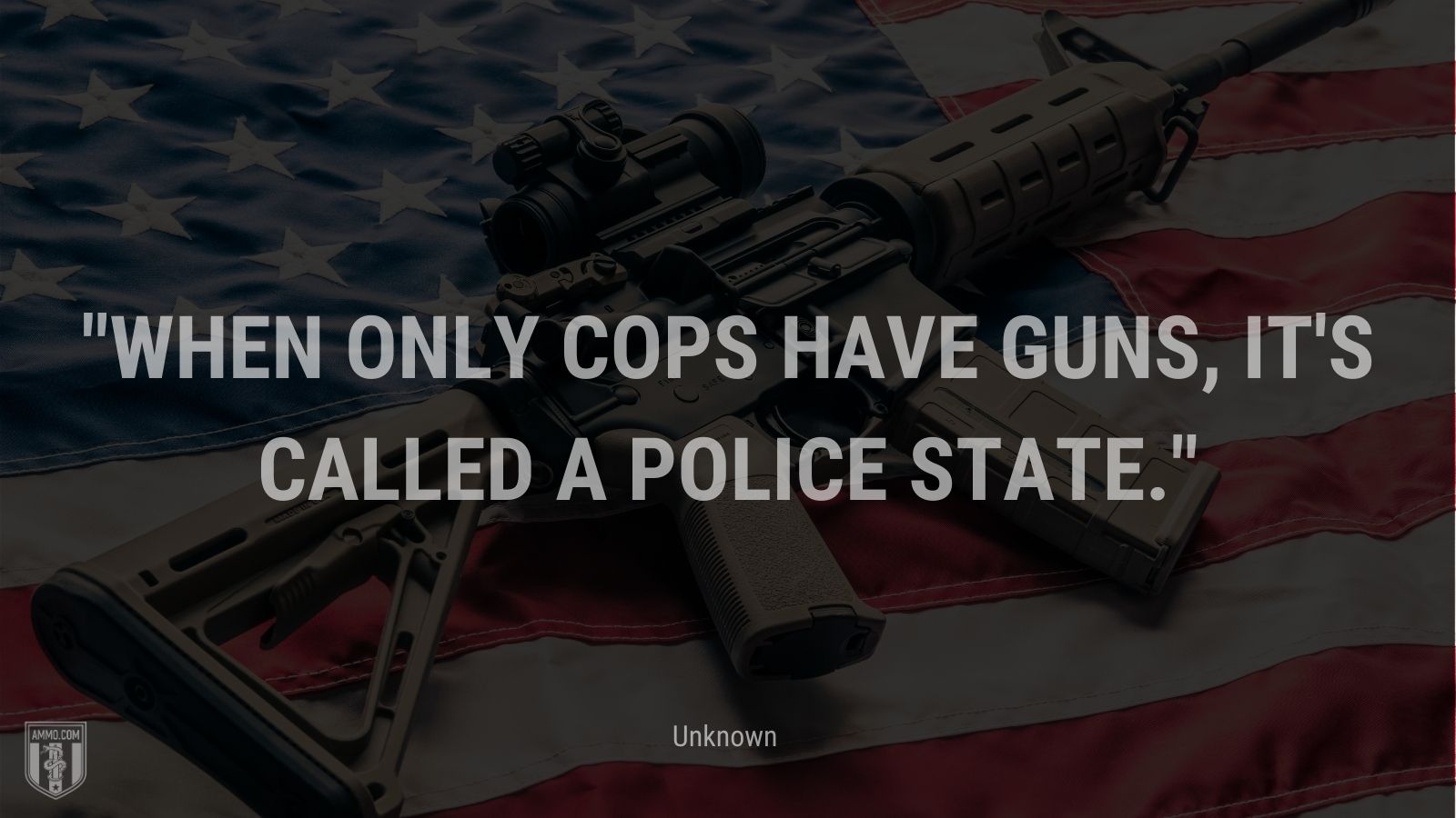 """""""When only cops have guns, it's called a police state."""" - Unknown"""