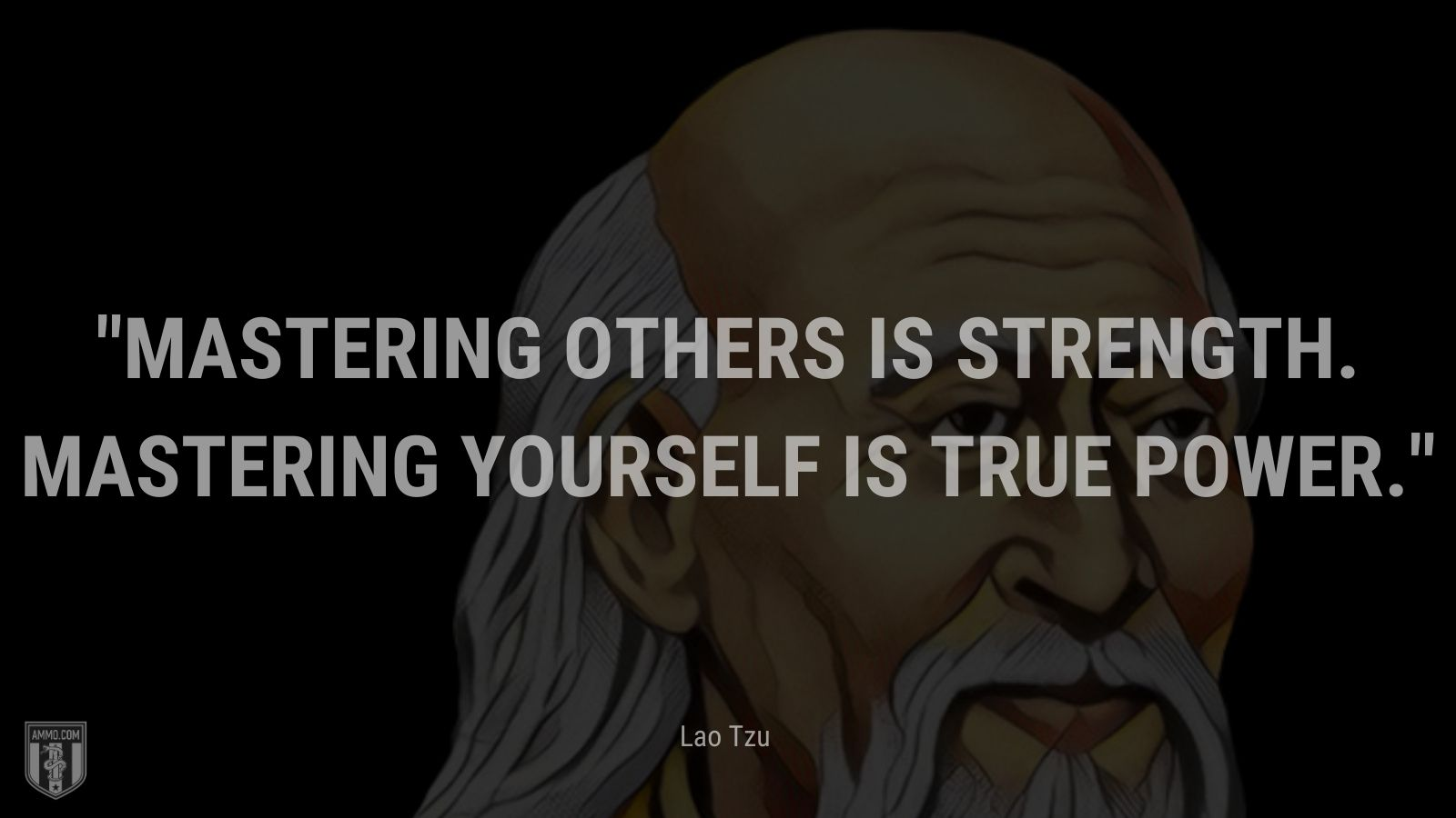 """""""Mastering others is strength. Mastering yourself is true power. - Lao Tzu"""