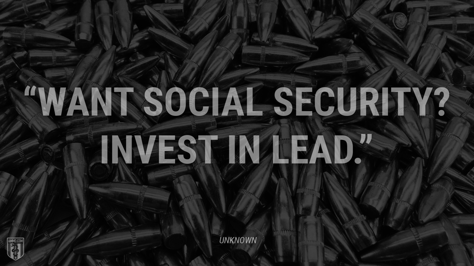 """Want social security? Invest in lead."" - Unknown"