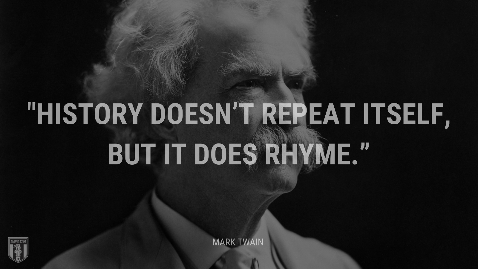 History doesn't repeat itself, but it does rhyme. - Mark Twain