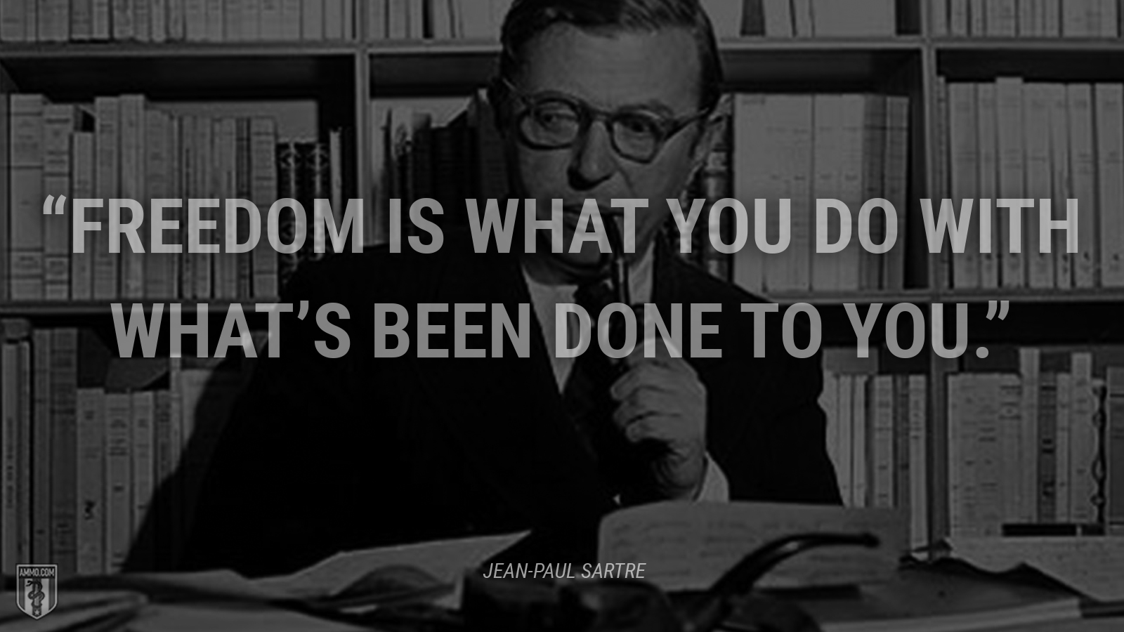 """Freedom is what you do with what's been done to you."" - Jean-Paul Sartre"